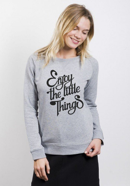 Enjoy the little things - Sweat Femme