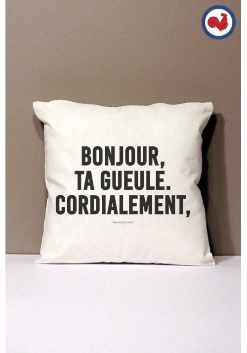 Bonjour, Ta Gueule Cordialement Coussin Made in France Bio