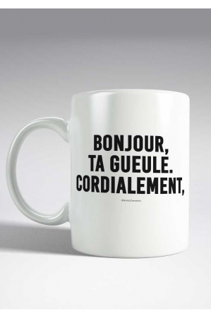 Bonjour, Ta Gueule Cordialement Mug