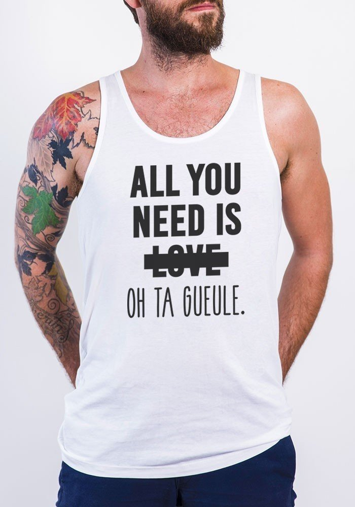 All you need is Love Oh Ta gueule - Débardeur Homme