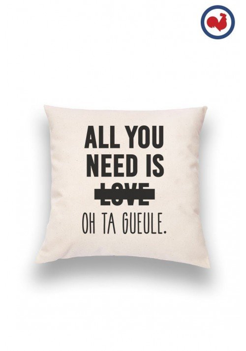 All you need is Love Oh Ta Gueule  Coussin Made in France Bio