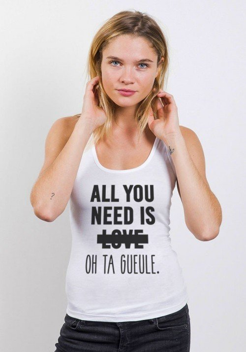All you need is Love Oh Ta gueule - Débardeur Femme