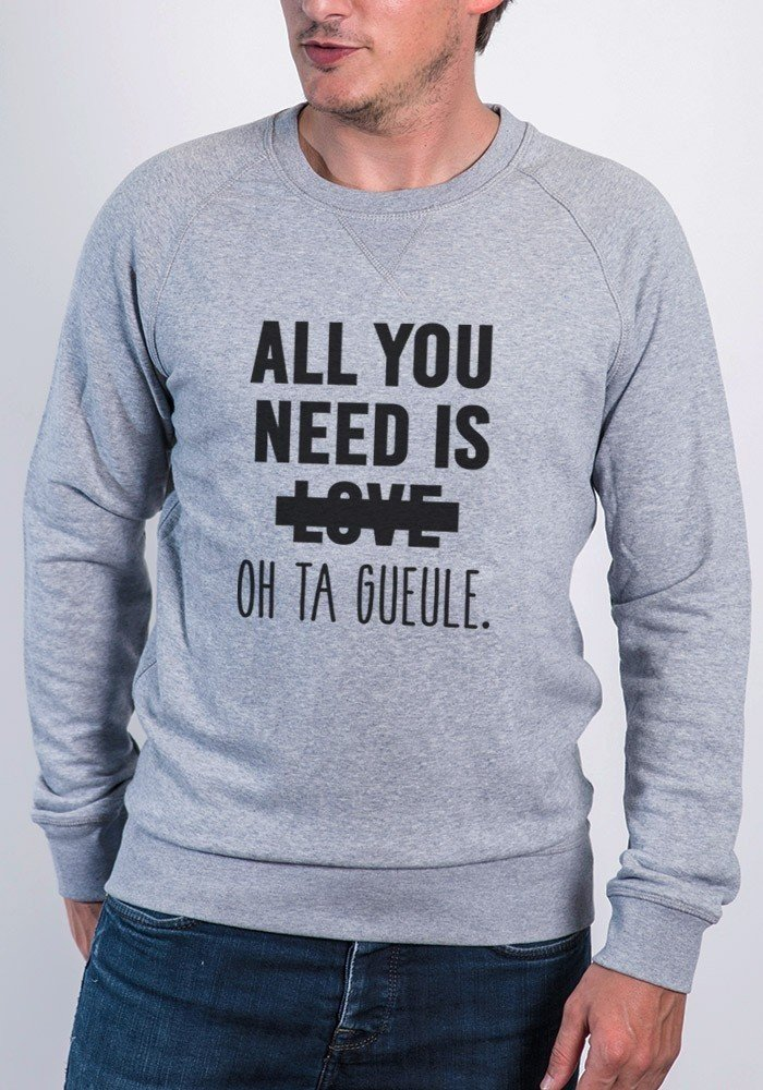 All you need is Love. Oh ta Gueule ! - Sweat Homme