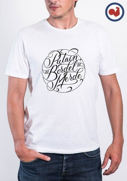 Tshirt made in france Putain de bordel de merde