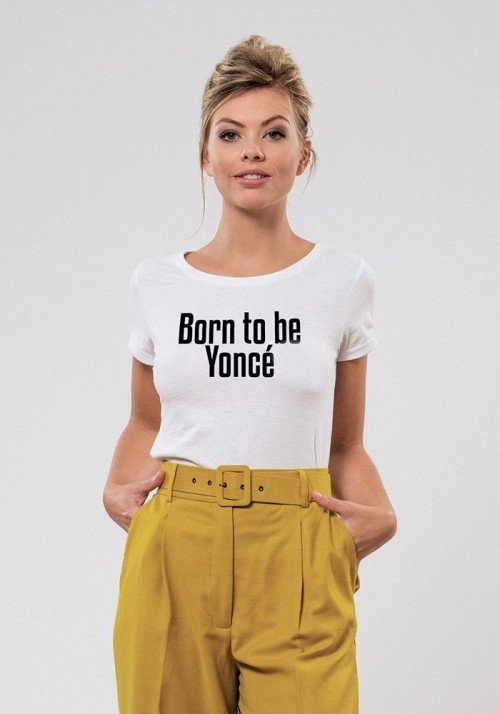 Born to be yoncé T-shirt Femme