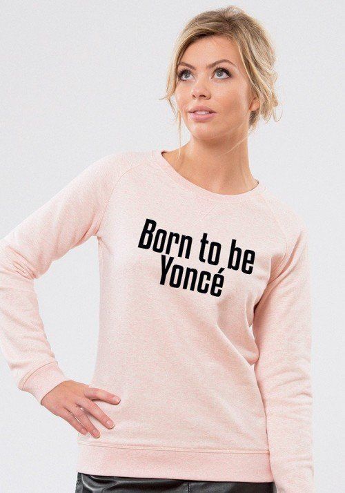 Born to be yoncé Sweat Femme
