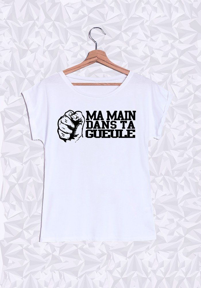 Tshirts Femme Ma main dans ta Gueule