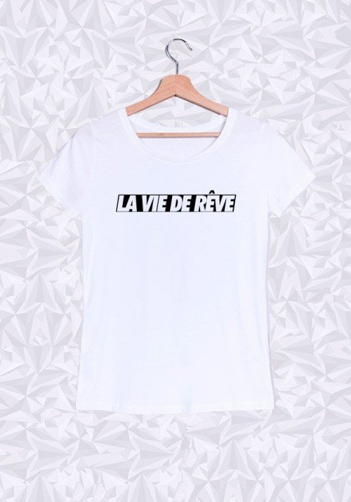 La vie de rêve T-shirt Femme Col rond